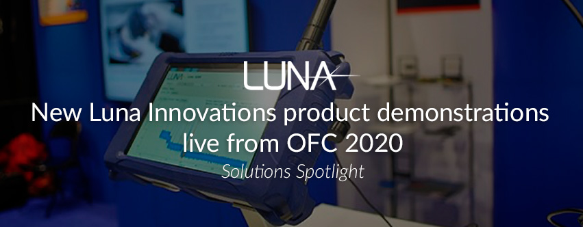 New Luna Innovations Product Demonstrations from OFC 2020